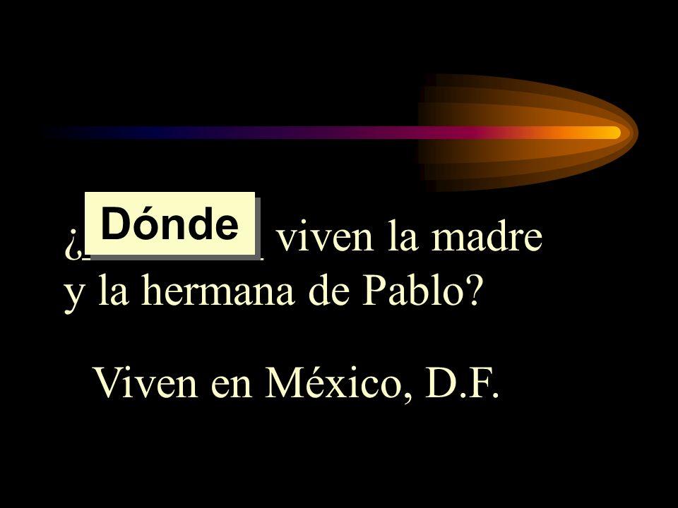 Dónde ¿________ viven la madre y la hermana de Pablo Viven en México, D.F.