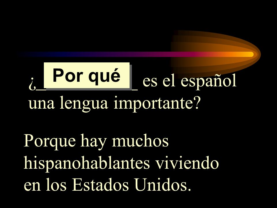 Por qué ¿___________ es el español una lengua importante.