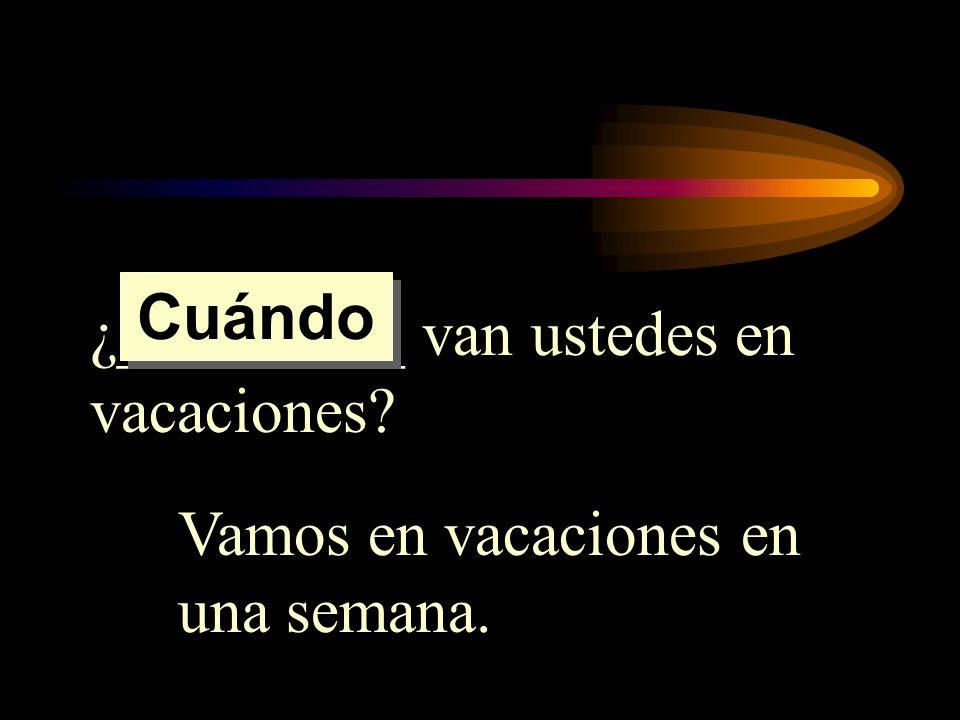 Cuándo ¿_________ van ustedes en vacaciones Vamos en vacaciones en una semana.