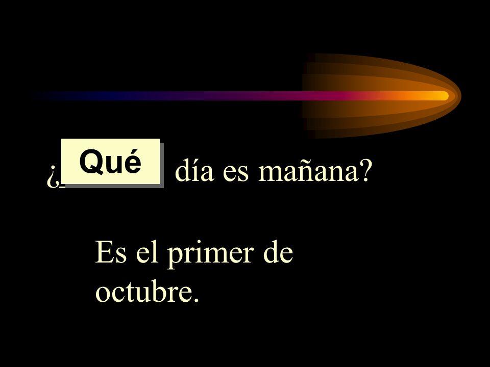 Qué ¿______ día es mañana Es el primer de octubre.
