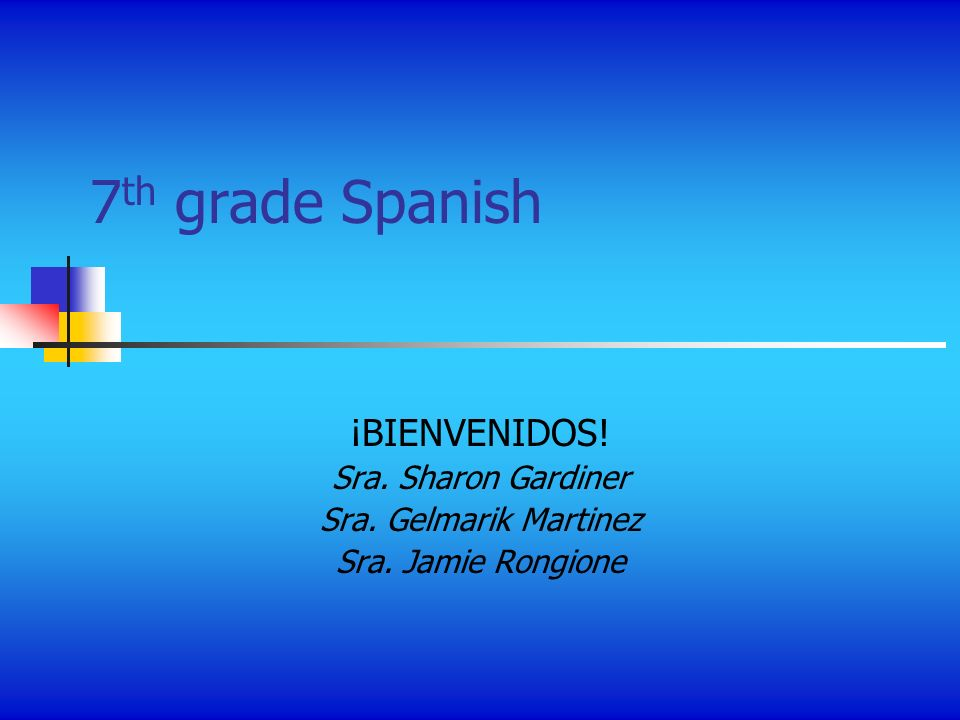 7th grade Spanish ¡BIENVENIDOS! Sra. Sharon Gardiner