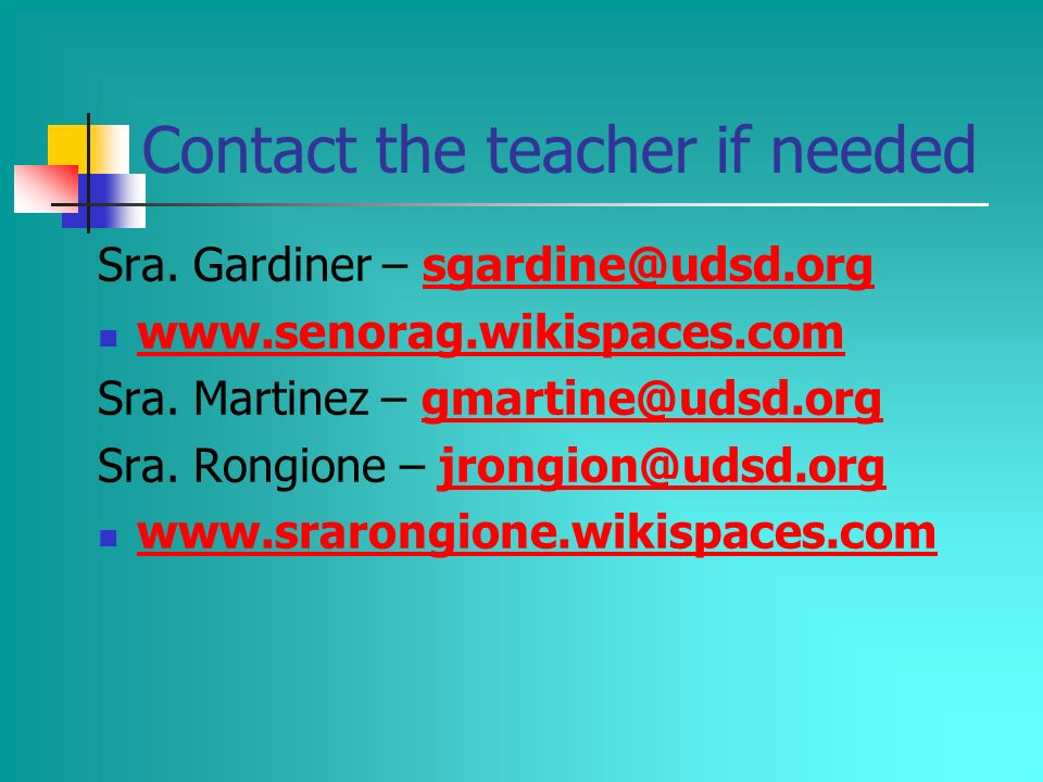 Contact the teacher if needed