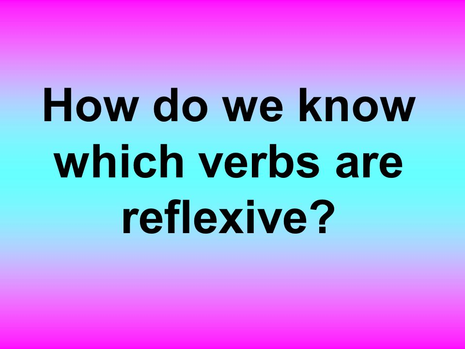 How do we know which verbs are reflexive