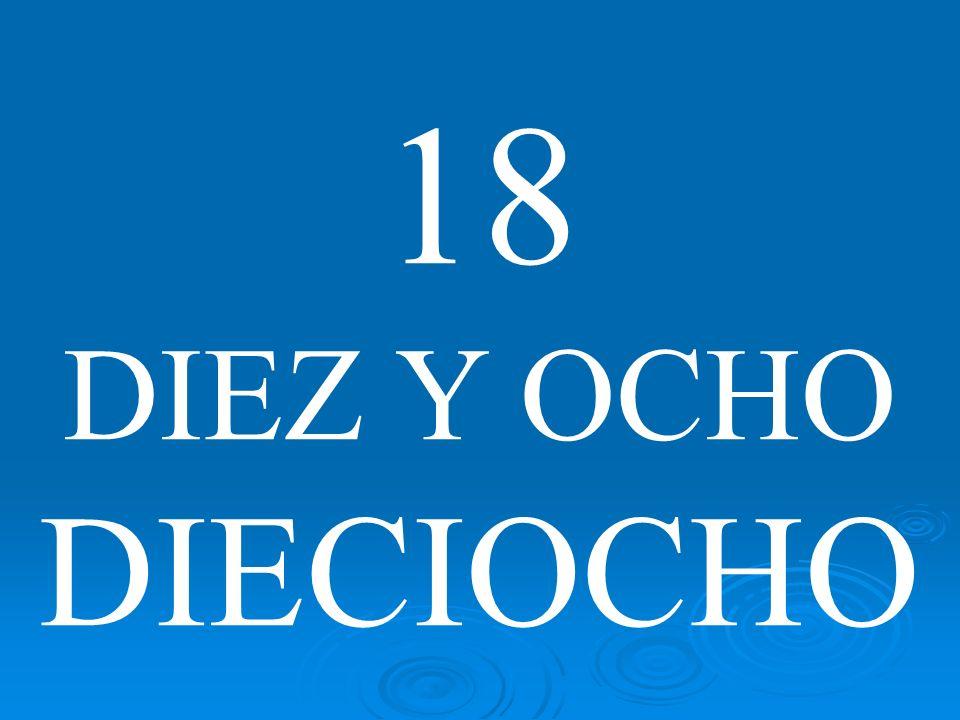 18 DIEZ Y OCHO DIECIOCHO