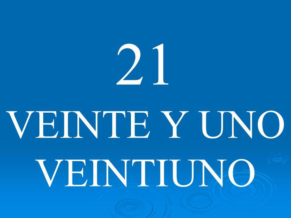 21 VEINTE Y UNO VEINTIUNO