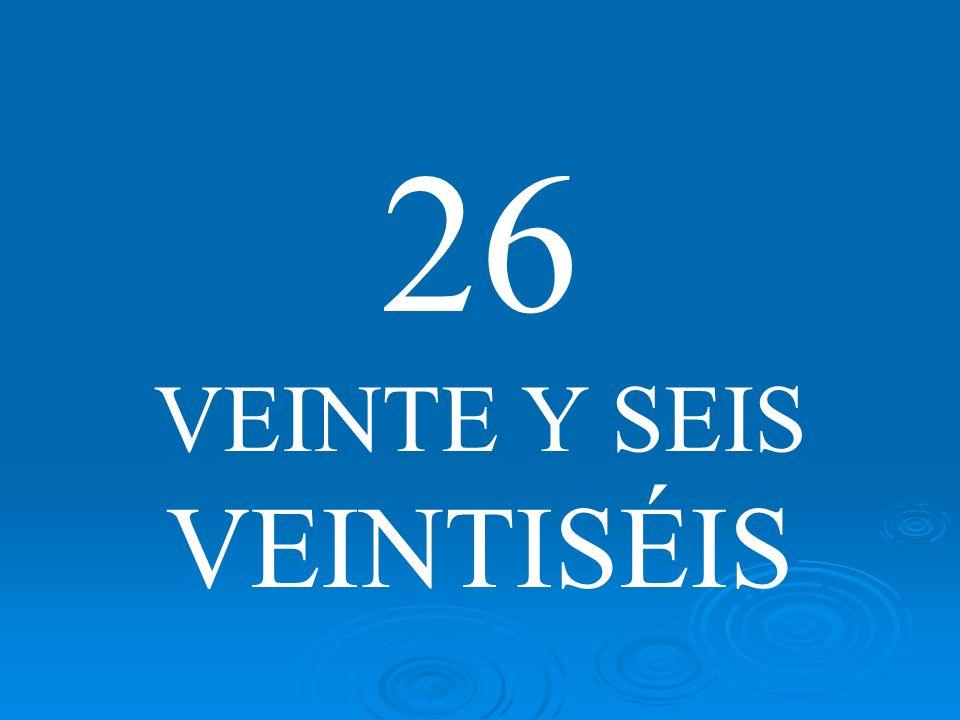 26 VEINTE Y SEIS VEINTISÉIS
