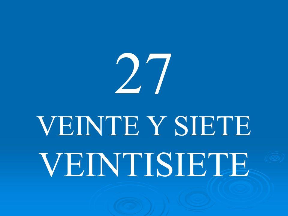 27 VEINTE Y SIETE VEINTISIETE
