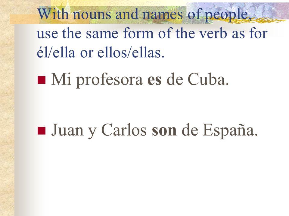Juan y Carlos son de España.
