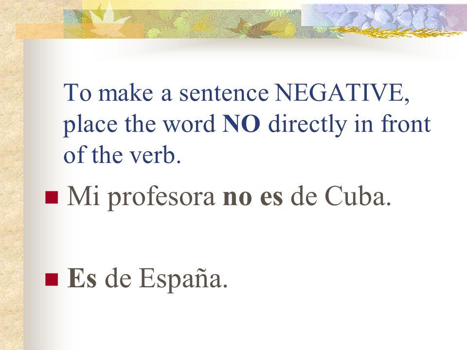 Mi profesora no es de Cuba. Es de España.