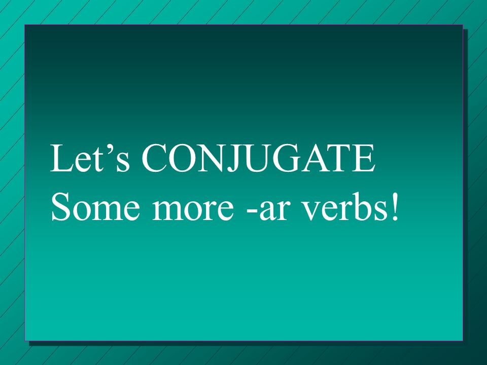 Let's CONJUGATE Some more -ar verbs!