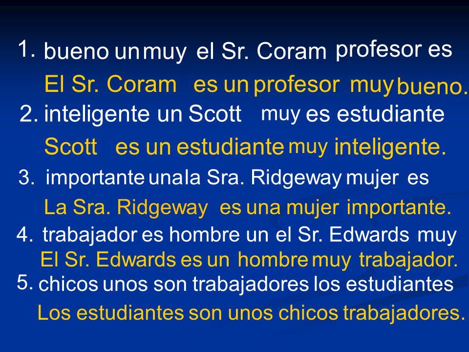 1. el Sr. Coram bueno un muy es profesor El Sr. Coram es un profesor