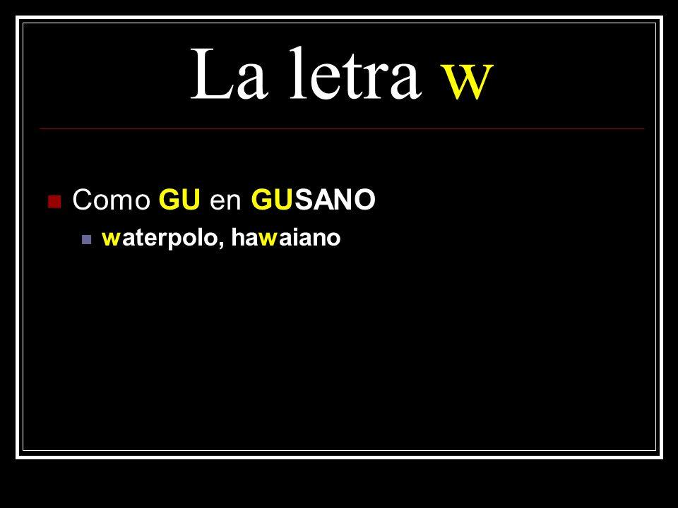 La letra w Como GU en GUSANO waterpolo, hawaiano