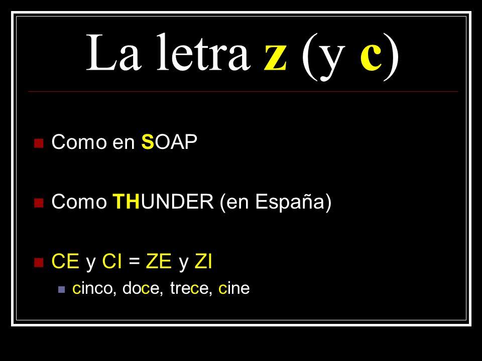 La letra z (y c) Como en SOAP Como THUNDER (en España)
