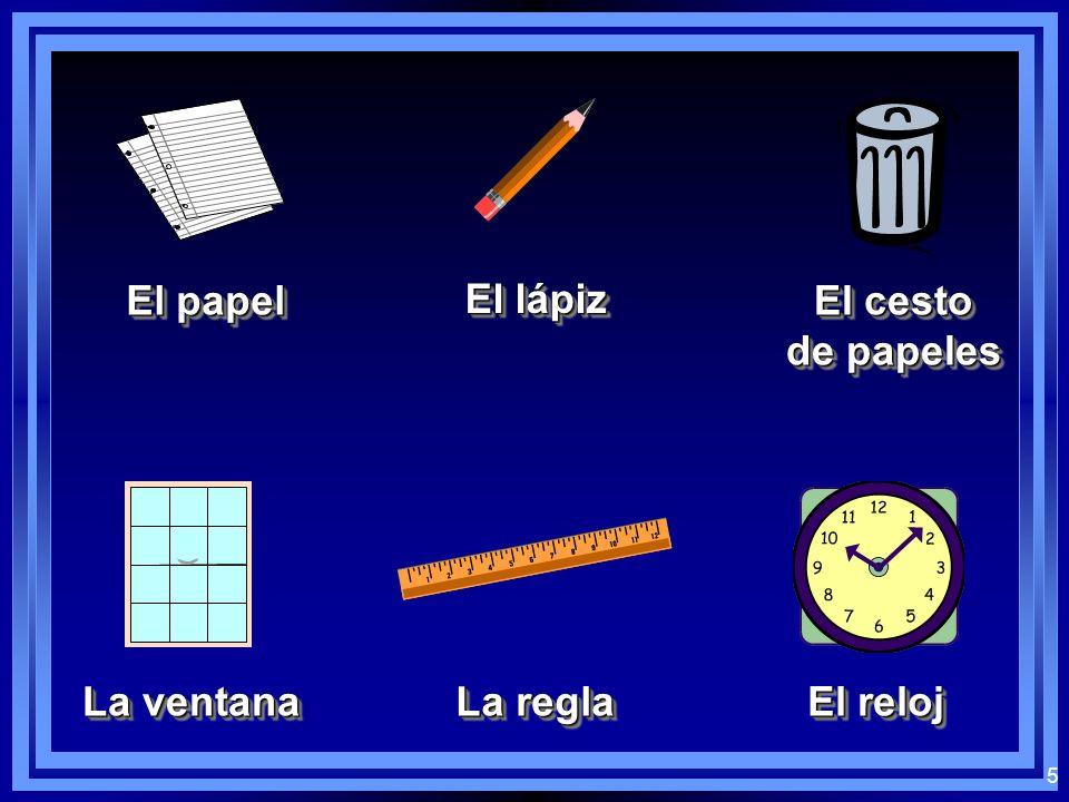 El papel El lápiz El cesto de papeles La ventana La regla El reloj