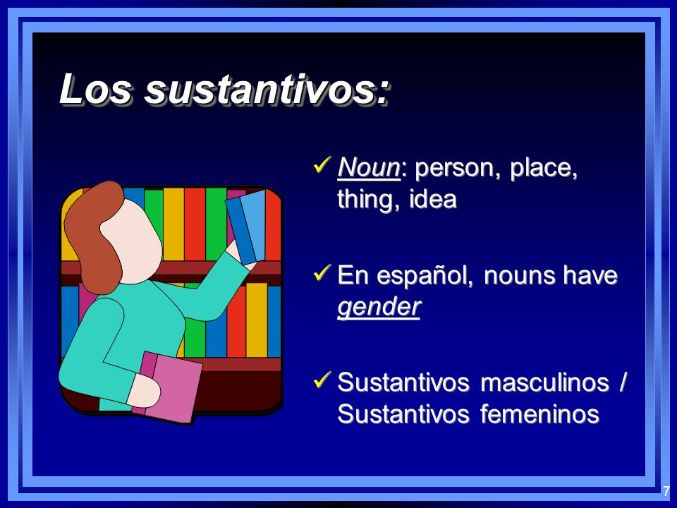 Los sustantivos: Noun: person, place, thing, idea