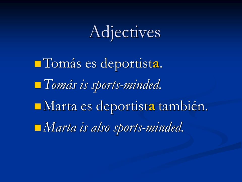 Adjectives Tomás es deportista. Tomás is sports-minded.