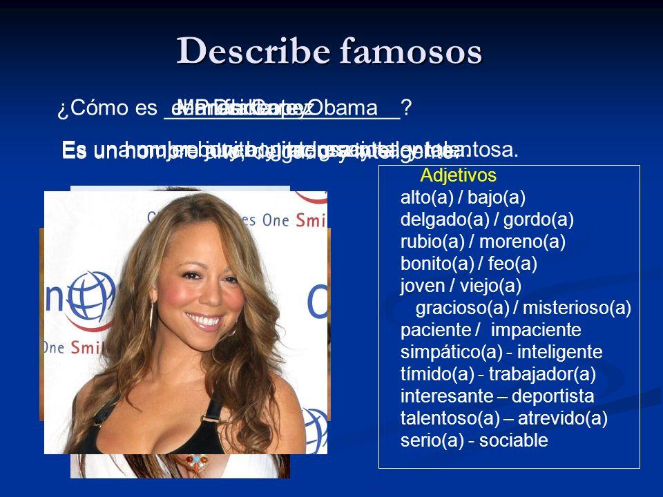 Describe famosos ¿Cómo es ___________________ el Presidente Obama