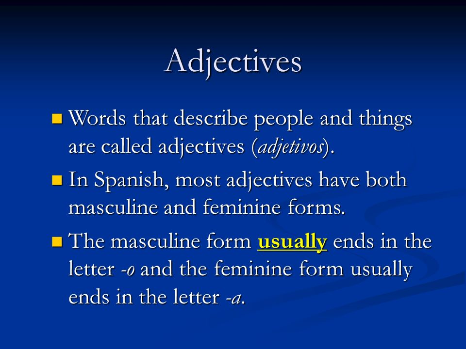 Adjectives Words that describe people and things are called adjectives (adjetivos).