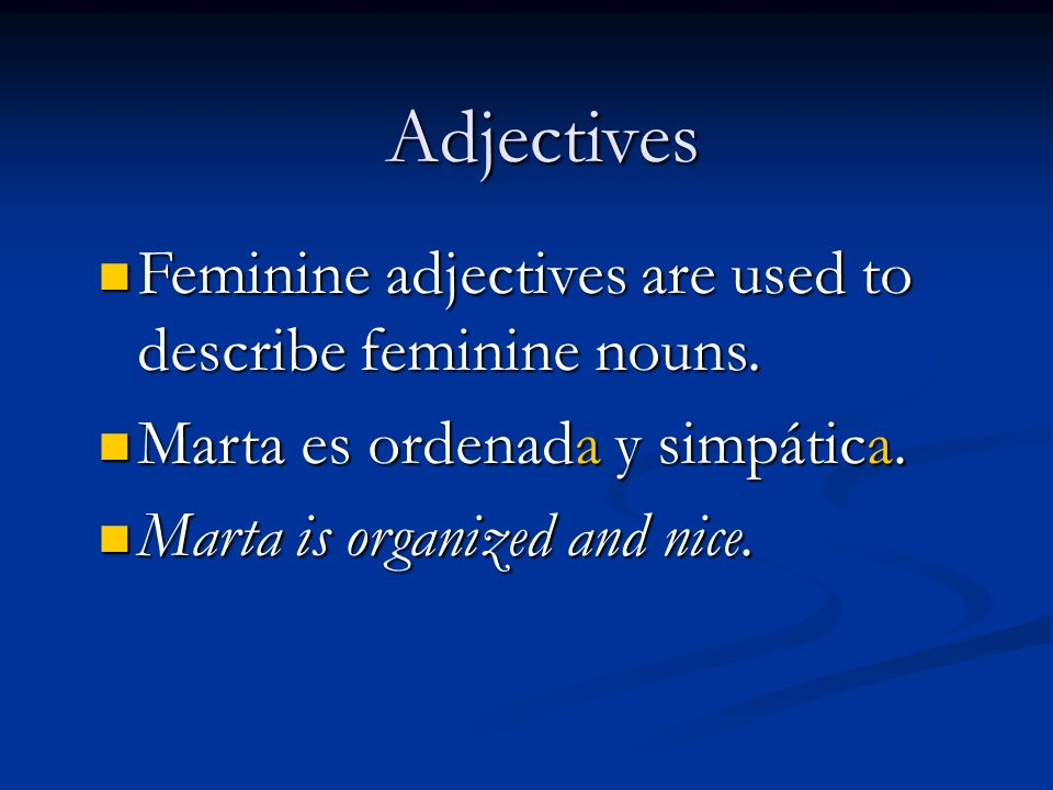Adjectives Feminine adjectives are used to describe feminine nouns.