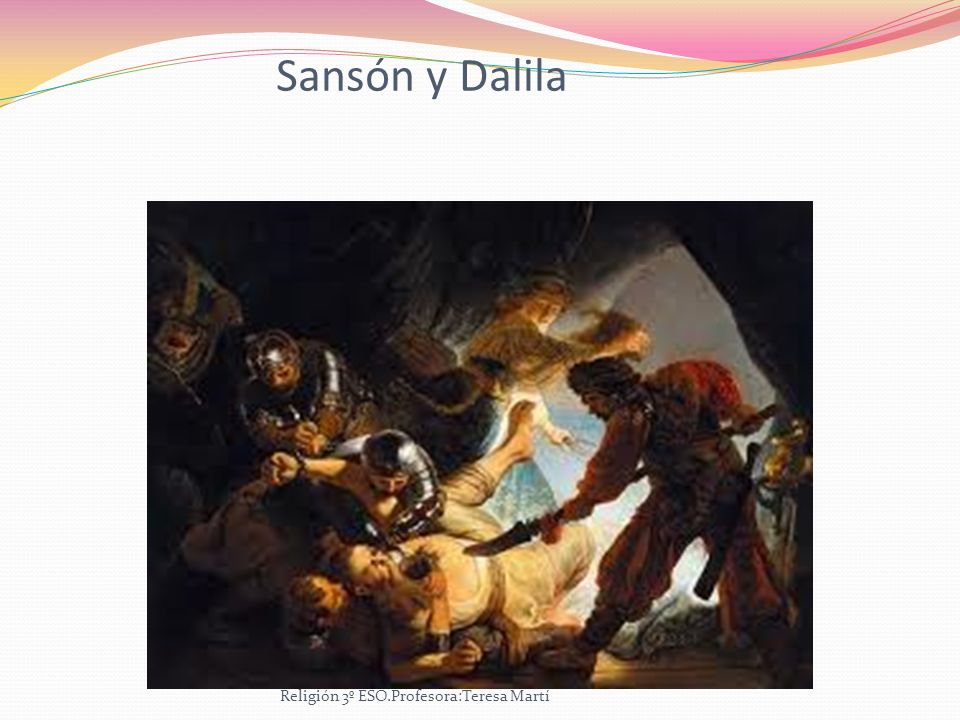 Sansón y Dalila Religión 3º ESO.Profesora:Teresa Martí