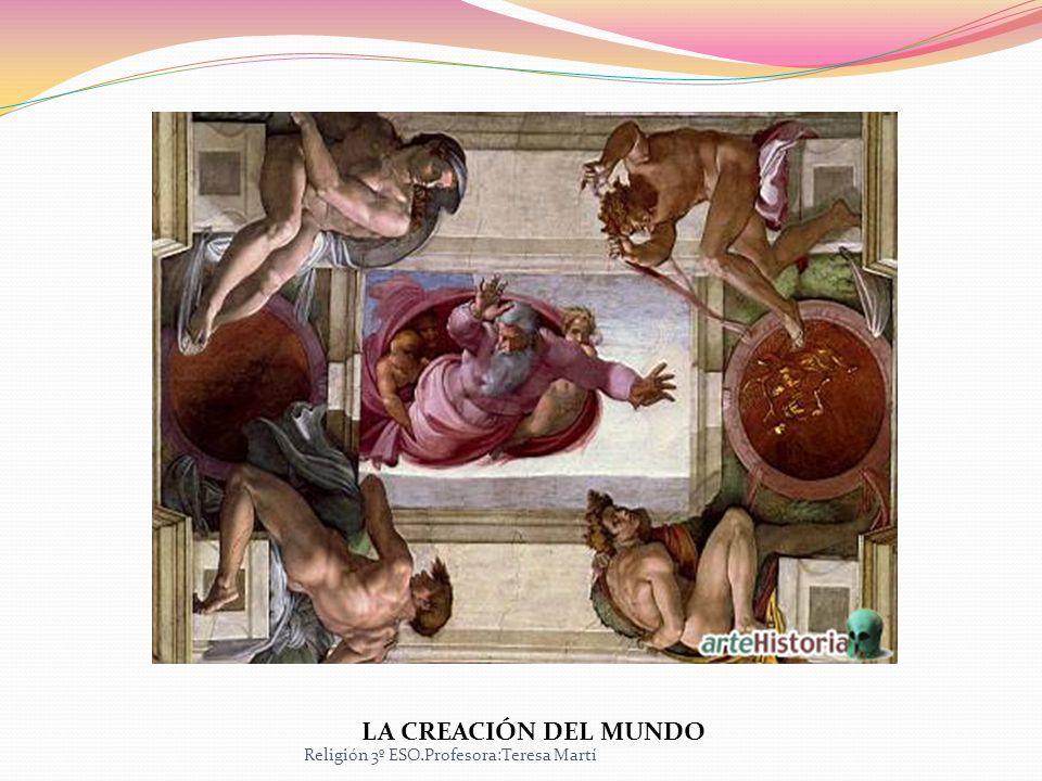 LA CREACIÓN DEL MUNDO Religión 3º ESO.Profesora:Teresa Martí