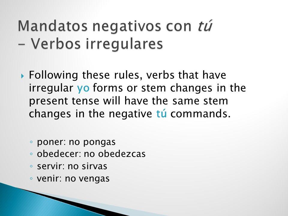 Mandatos negativos con tú - Verbos irregulares