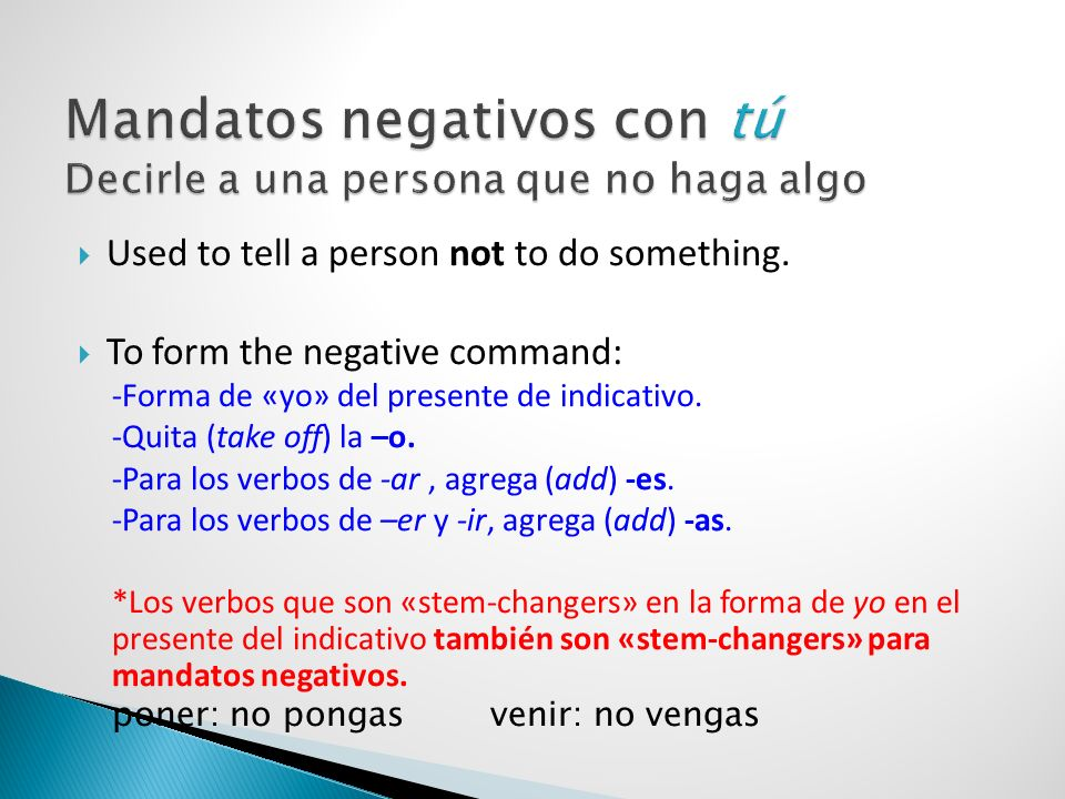 Mandatos negativos con tú Decirle a una persona que no haga algo