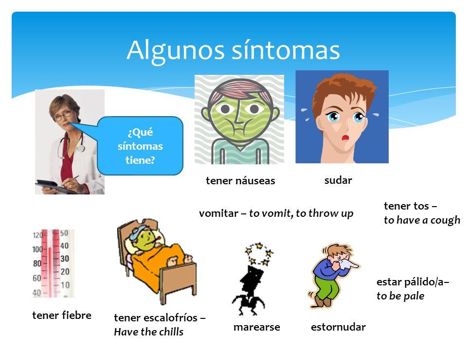 Algunos síntomas ¿Qué síntomas tiene tener náuseas sudar tener tos –