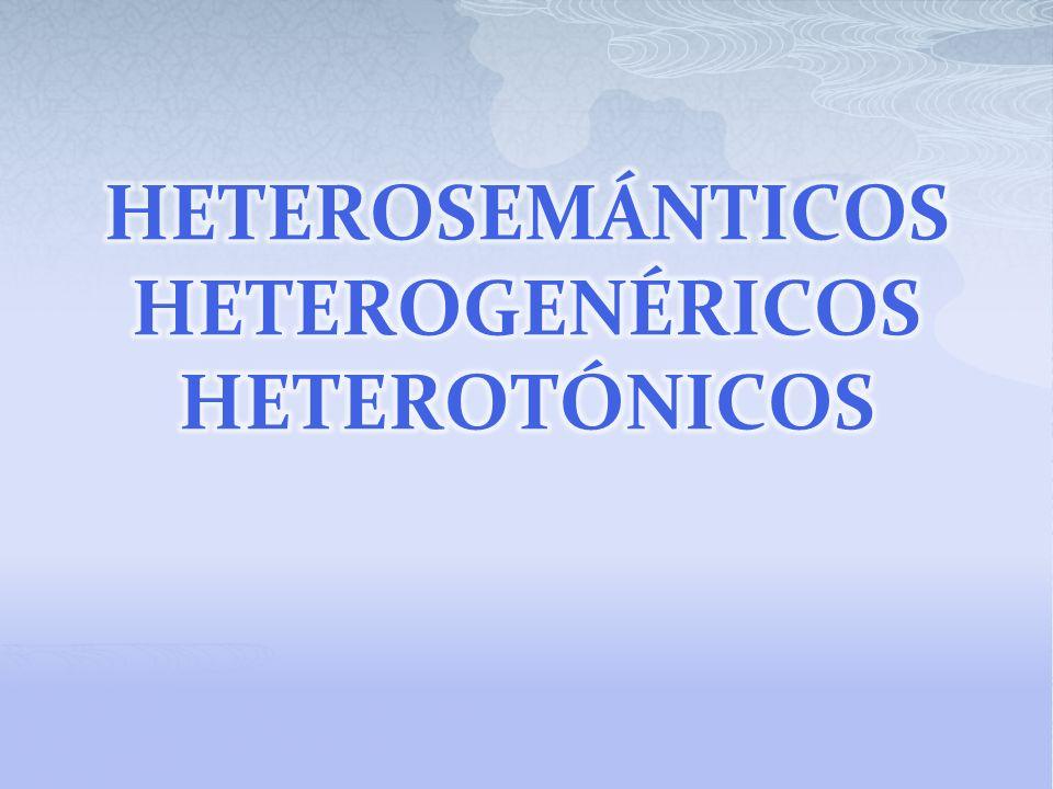 HETEROSEMÁNTICOS HETEROGENÉRICOS HETEROTÓNICOS