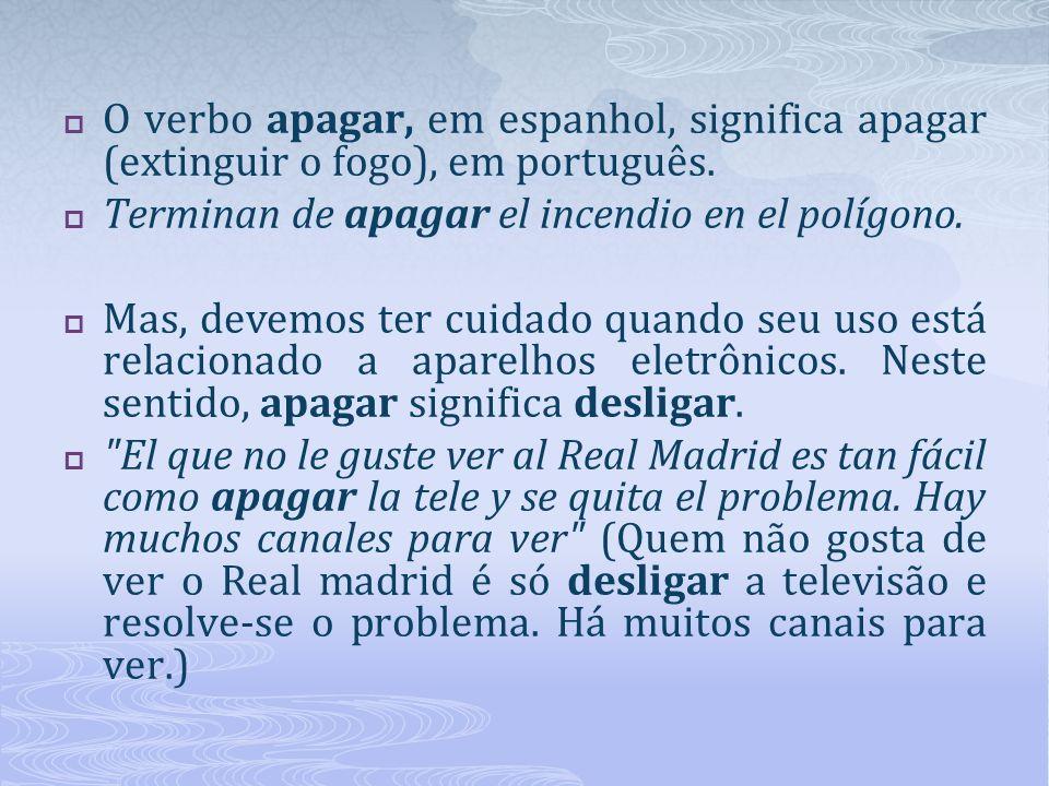 O verbo apagar, em espanhol, significa apagar (extinguir o fogo), em português.