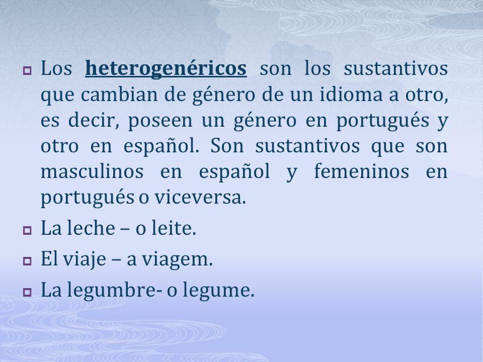 Los heterogenéricos son los sustantivos que cambian de género de un idioma a otro, es decir, poseen un género en portugués y otro en español. Son sustantivos que son masculinos en español y femeninos en portugués o viceversa.