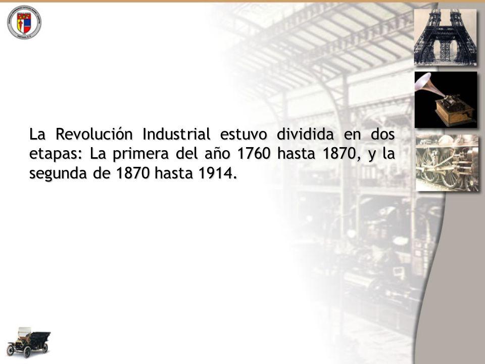 La Revolución Industrial estuvo dividida en dos etapas: La primera del año 1760 hasta 1870, y la segunda de 1870 hasta 1914.