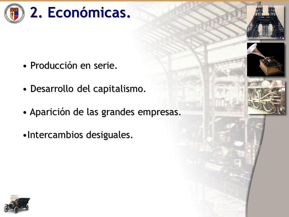 2. Económicas. Producción en serie. Desarrollo del capitalismo.