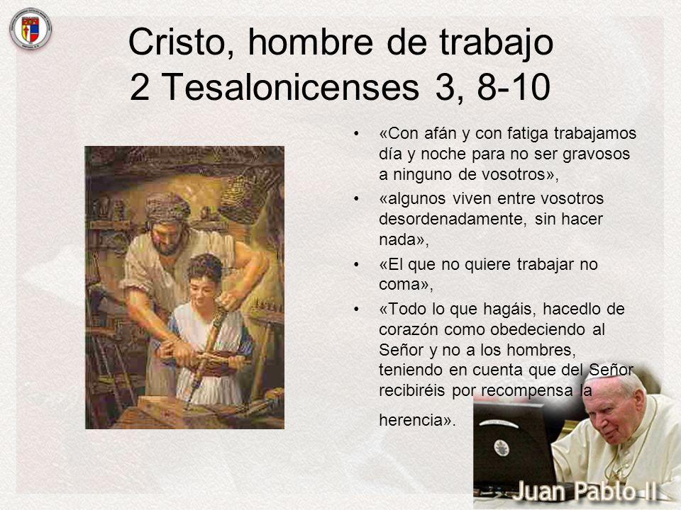 Cristo, hombre de trabajo 2 Tesalonicenses 3, 8-10