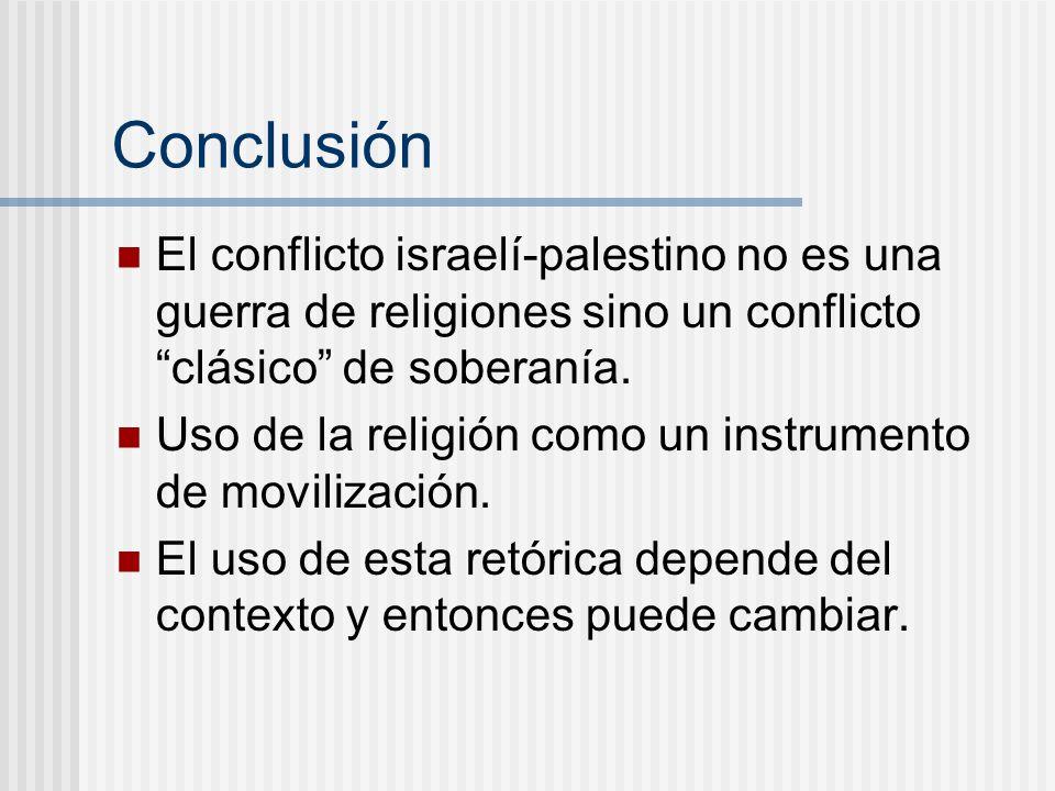 ConclusiónEl conflicto israelí-palestino no es una guerra de religiones sino un conflicto clásico de soberanía.