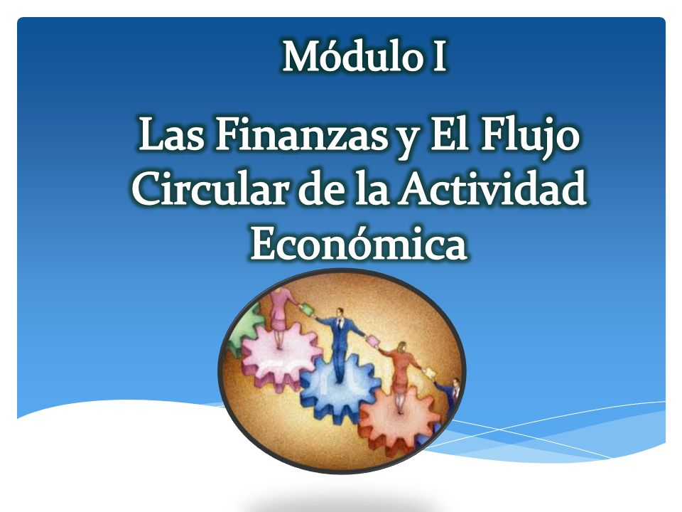 Las Finanzas y El Flujo Circular de la Actividad Económica