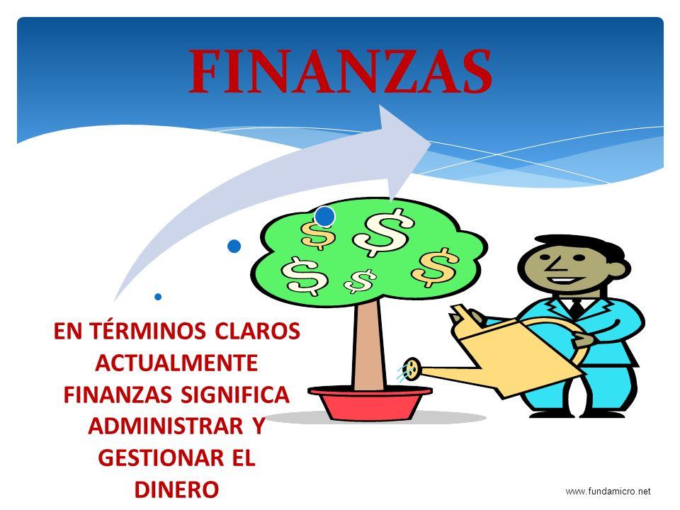 FINANZAS EN TÉRMINOS CLAROS ACTUALMENTE FINANZAS SIGNIFICA ADMINISTRAR Y GESTIONAR EL DINERO