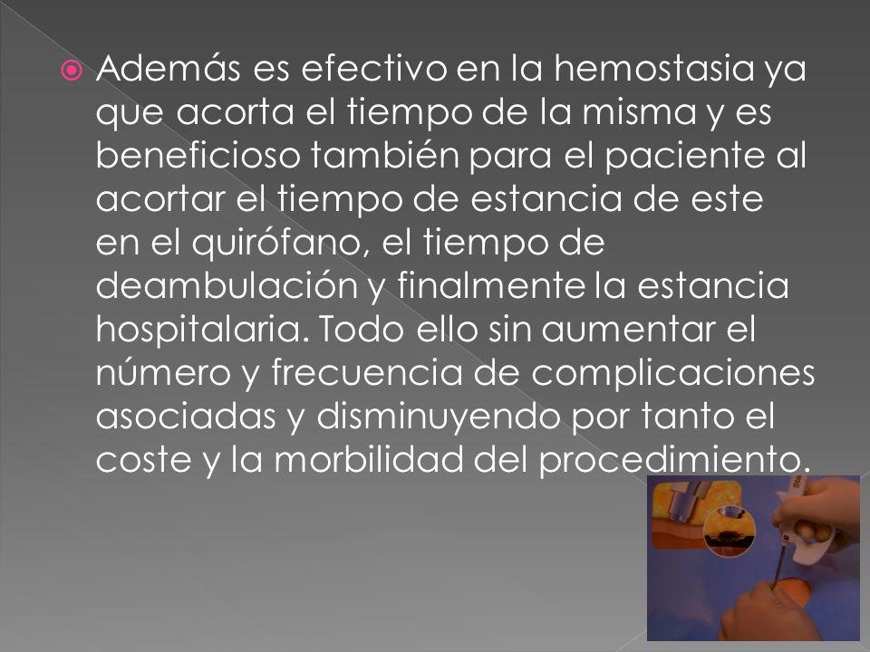 Además es efectivo en la hemostasia ya que acorta el tiempo de la misma y es beneficioso también para el paciente al acortar el tiempo de estancia de este en el quirófano, el tiempo de deambulación y finalmente la estancia hospitalaria.