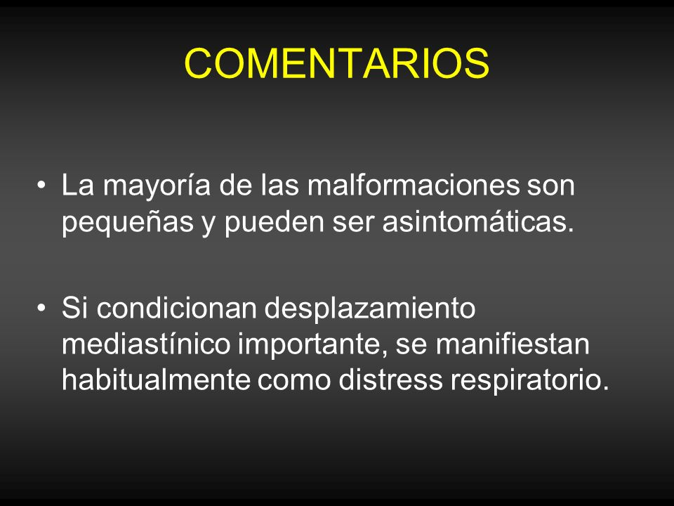 COMENTARIOS La mayoría de las malformaciones son pequeñas y pueden ser asintomáticas.