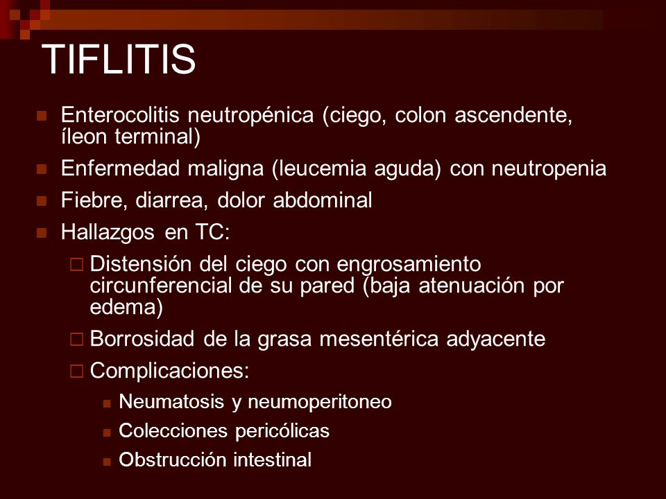TIFLITISEnterocolitis neutropénica (ciego, colon ascendente, íleon terminal) Enfermedad maligna (leucemia aguda) con neutropenia.