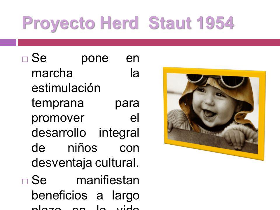 Proyecto Herd Staut 1954 Se pone en marcha la estimulación temprana para promover el desarrollo integral de niños con desventaja cultural.