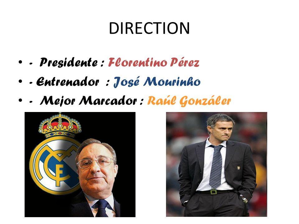 DIRECTION - Presidente : Florentino Pérez - Entrenador : José Mourinho