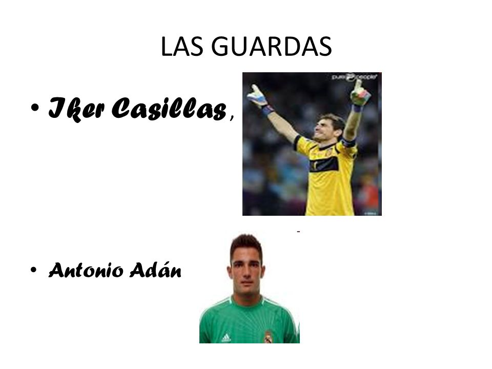 LAS GUARDAS Iker Casillas , Antonio Adán
