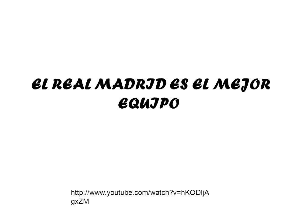 EL REAL MADRID ES EL MEJOR EQUIPO