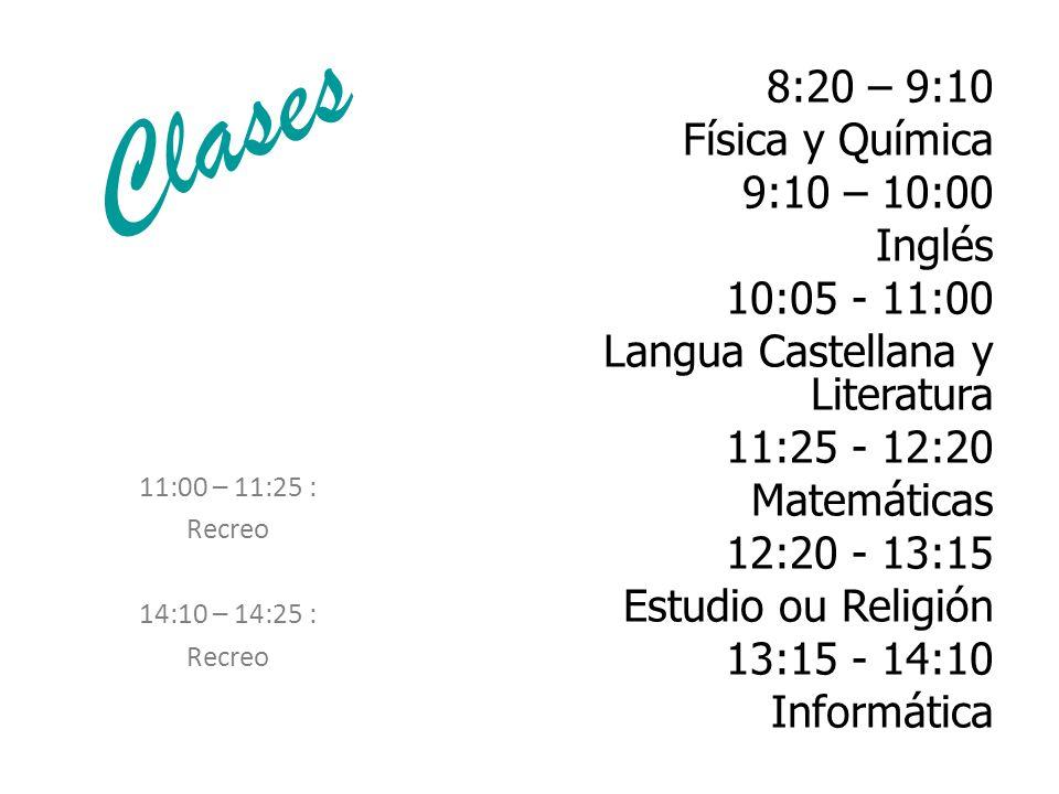 8:20 – 9:10 Física y Química 9:10 – 10:00 Inglés 10:05 - 11:00 Langua Castellana y Literatura 11:25 - 12:20 Matemáticas 12:20 - 13:15 Estudio ou Religión 13:15 - 14:10 Informática