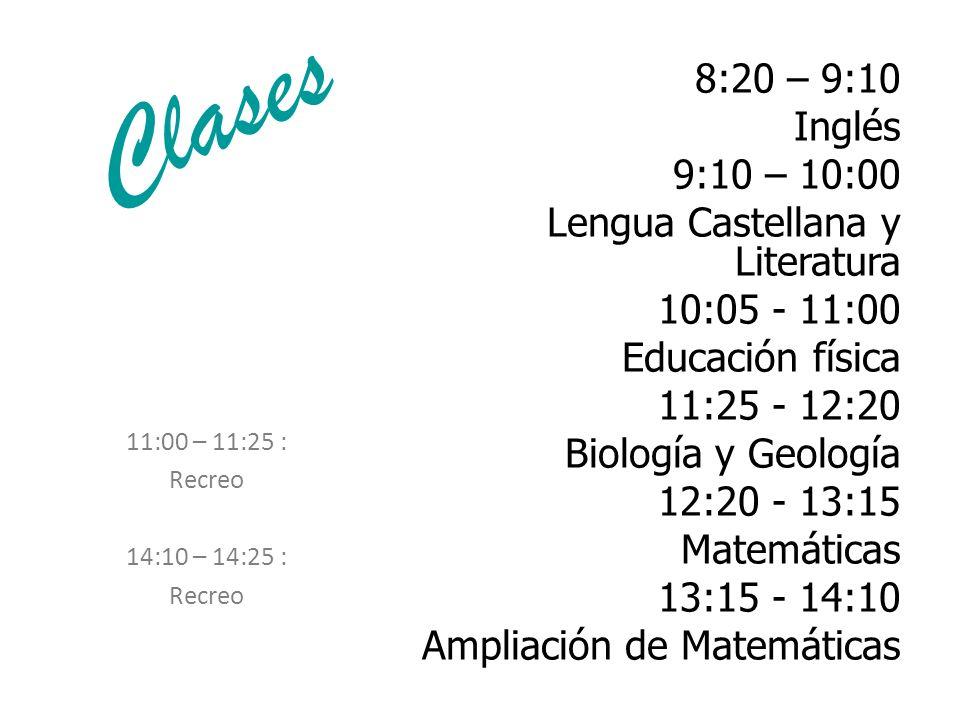 8:20 – 9:10 Inglés 9:10 – 10:00 Lengua Castellana y Literatura 10:05 - 11:00 Educación física 11:25 - 12:20 Biología y Geología 12:20 - 13:15 Matemáticas 13:15 - 14:10 Ampliación de Matemáticas