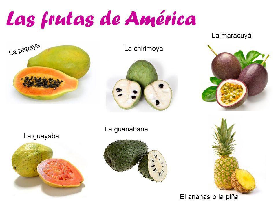 Las frutas de América La maracuyá La papaya La chirimoya La guanábana