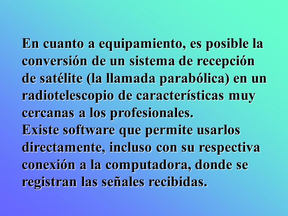 En cuanto a equipamiento, es posible la conversión de un sistema de recepción de satélite (la llamada parabólica) en un radiotelescopio de características muy cercanas a los profesionales.