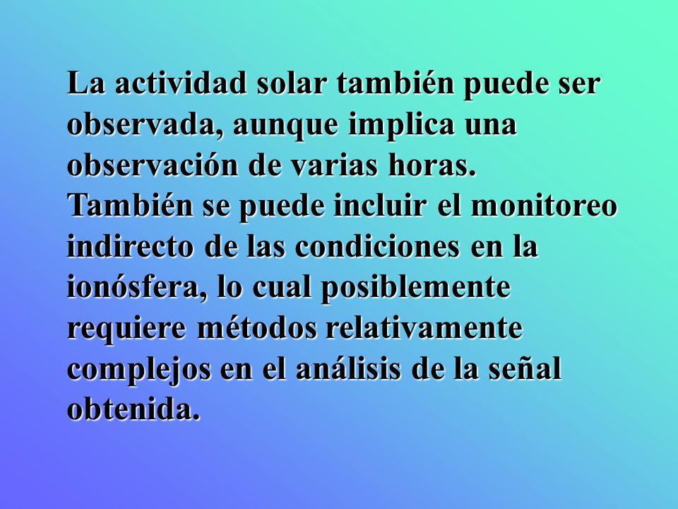 La actividad solar también puede ser observada, aunque implica una observación de varias horas.