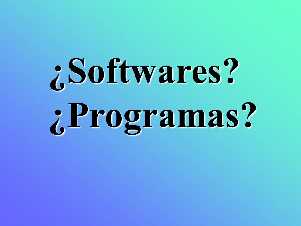¿Softwares ¿Programas